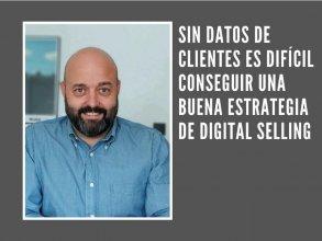 Sin datos de clientes es difícil conseguir una buena estrategia de Digital Selling