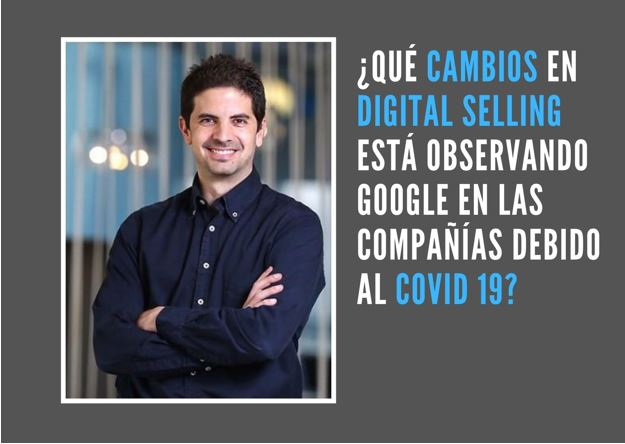 ¿Qué cambios en Digital Selling  está observando Google en las compañías debido al C0VID 19?